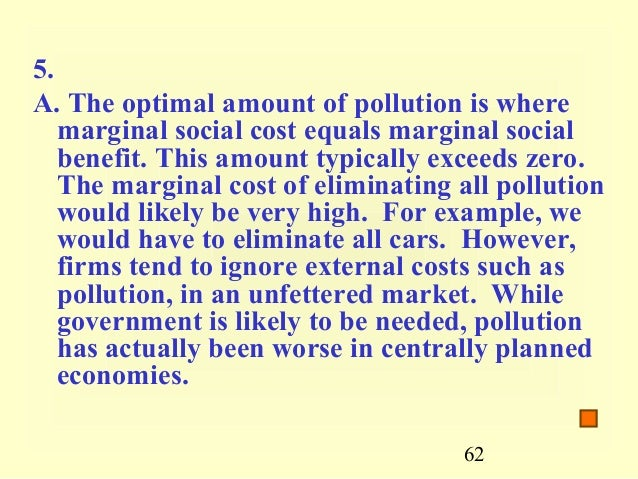 economics eliminating all pollution is If the marginal benefit of reducing pollution were greater than the marginal cost of   economists have argued that it is not efficient to reduce pollution to zero   benefits of controlling air pollution and marginal costs of controlling air pollution.