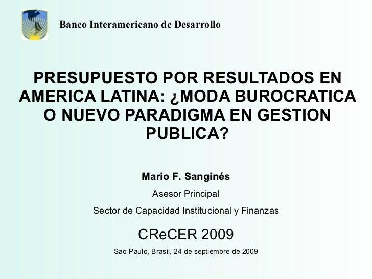 PRESUPUESTO POR RESULTADOS EN AMERICA LATINA: ¿MODA BUROCRATICA O NUEVO PARADIGMA EN GESTION PUBLICA? Mario F. Sanginés As...