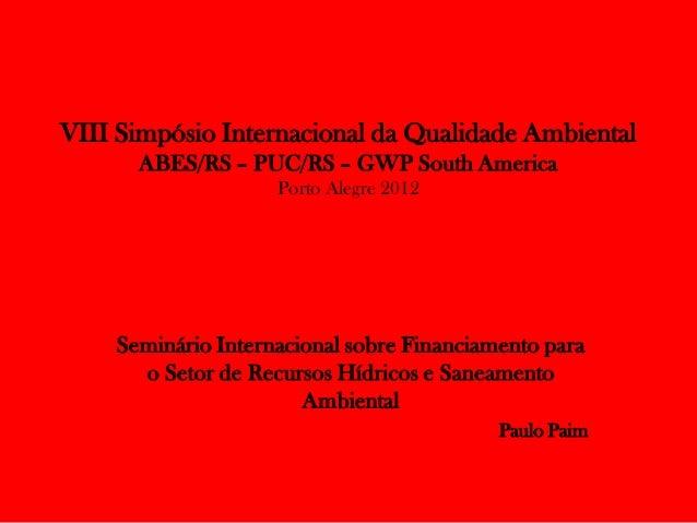VIII Simpósio Internacional da Qualidade Ambiental      ABES/RS – PUC/RS – GWP South America                    Porto Aleg...