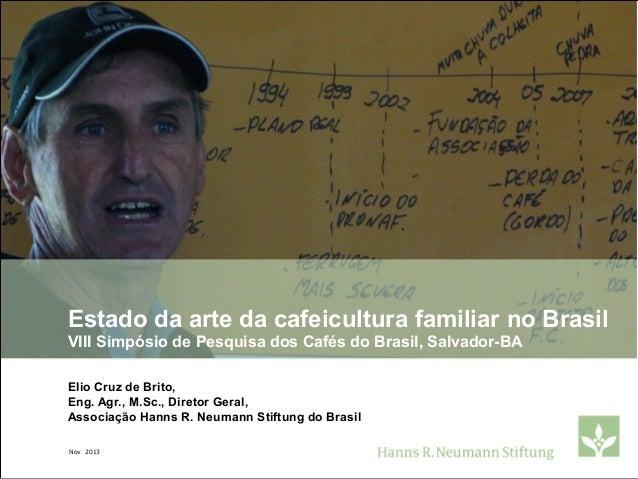 Estado da arte da cafeicultura familiar no Brasil VIII Simpósio de Pesquisa dos Cafés do Brasil, Salvador-BA Elio Cruz de ...