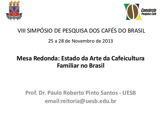 VIII SIMPÓSIO DE PESQUISA DOS CAFÉS DO BRASIL 25 a 28 de Novembro de 2013  Mesa Redonda: Estado da Arte da Cafeicultura Fa...
