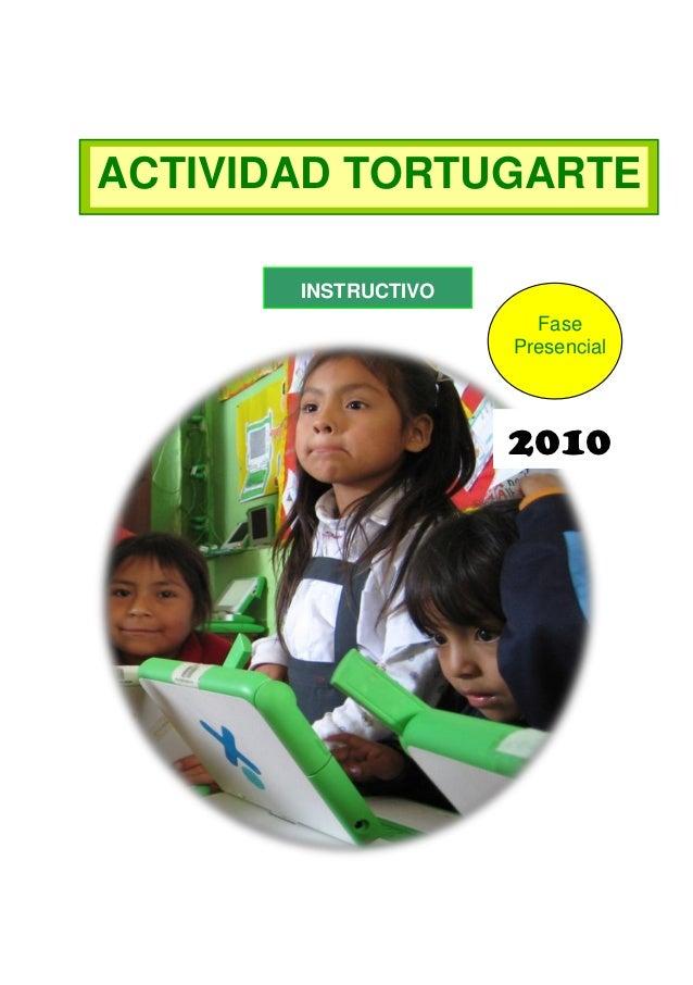 ACTIVIDAD TORTUGARTE       INSTRUCTIVO                       Fase                     Presencial                     2010