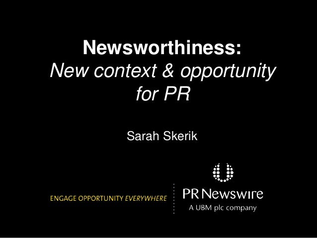 Newsworthiness: New context & opportunity for PR Sarah Skerik