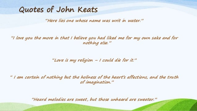 the contribution of john keats in the romantic movement In his own lifetime john keats would not have been associated with other major romantic poets, and he himself was often uneasy among them eagerness, in the exciting political climate of napoleon's brief return from march until the battle of waterloo in june, to make some contribution as a poet to the liberal cause.