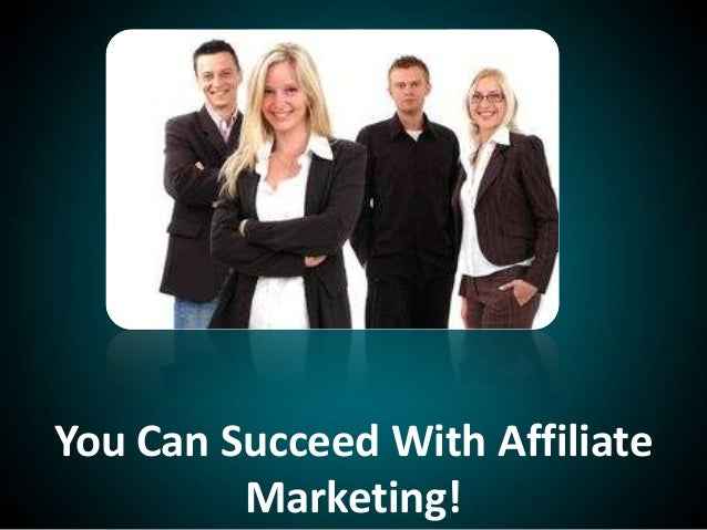 You Can Succeed With AffiliateMarketing!