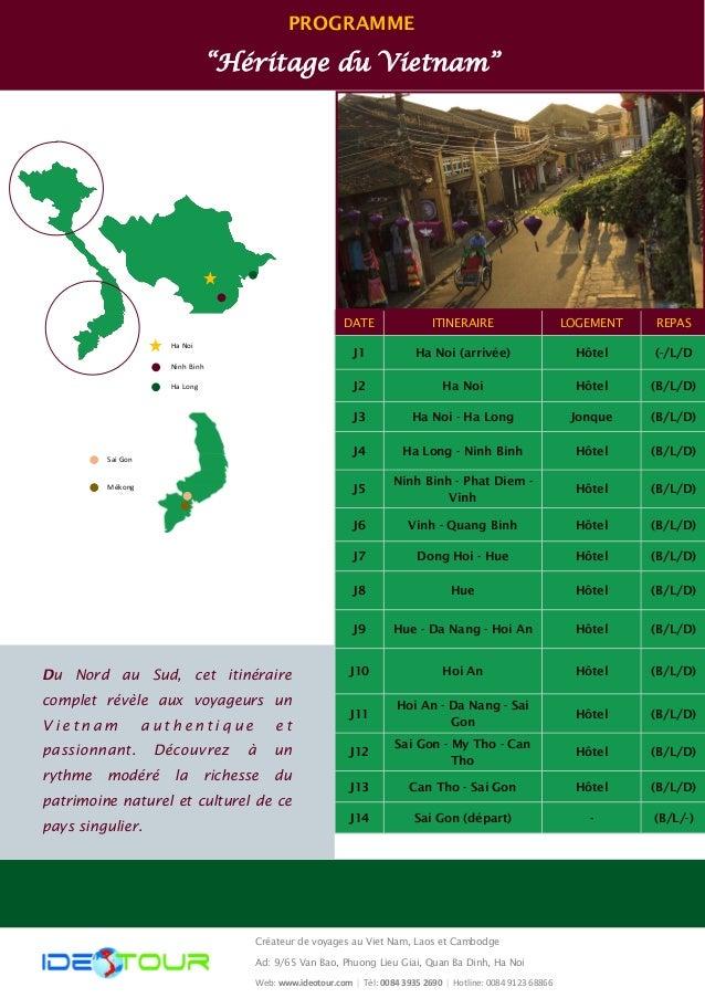 """PROGRAMME """"Héritage du Vietnam"""" DATE ITINERAIRE REPASLOGEMENT J1 Ha Noi (arrivée) (-/L/DHôtel J2 Ha Noi (B/L/D)Hôtel J3 Ha..."""