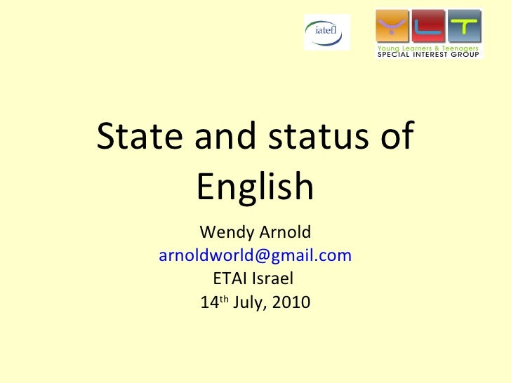 State and status of English Wendy Arnold [email_address] ETAI Israel  14 th  July, 2010