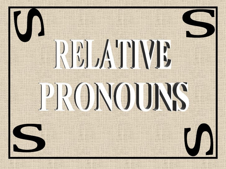 RELATIVE PRONOUNS s s s s