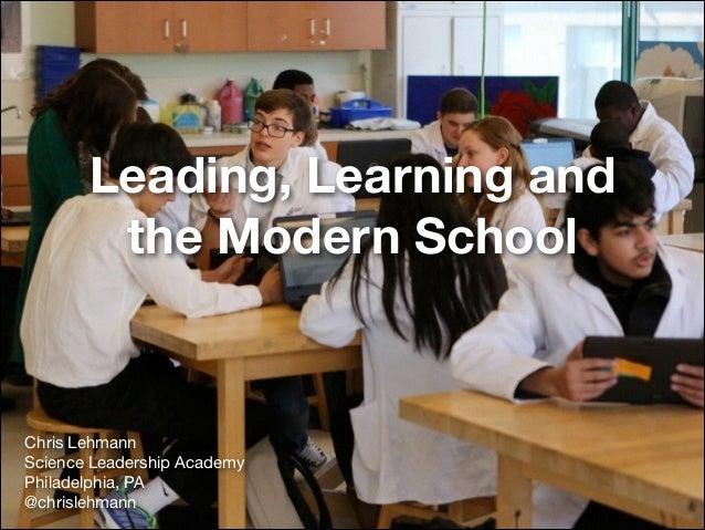 Leading, Learning and the Modern School  Chris Lehmann  Science Leadership Academy  Philadelphia, PA  @chrislehmann