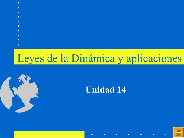 Leyes de la Dinámica y aplicaciones Unidad 14
