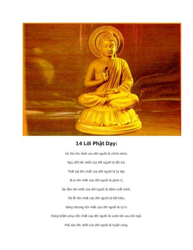 14 Lời Phật Dạy:         Kẻ thù lớn nhất của đời người là chính mình.           Ngu dốt lớn nhất của đời người là dối trá....