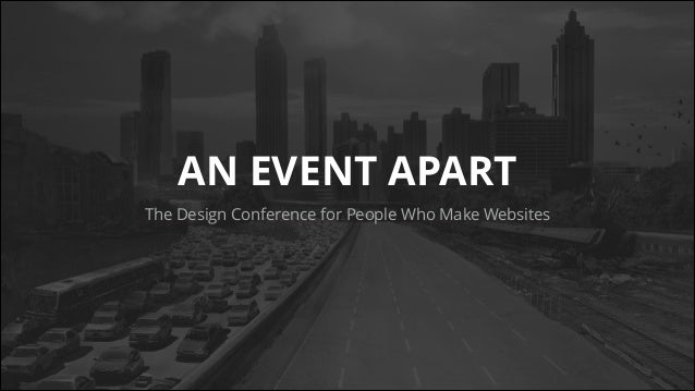 An Event Apart - Conference Takeaways