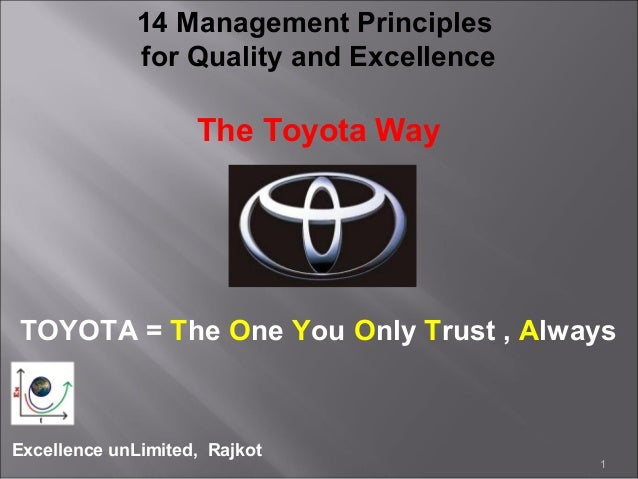 Excellence unLimited, Rajkot 1 14 Management Principles for Quality and Excellence The Toyota Way TOYOTA = The One You Onl...