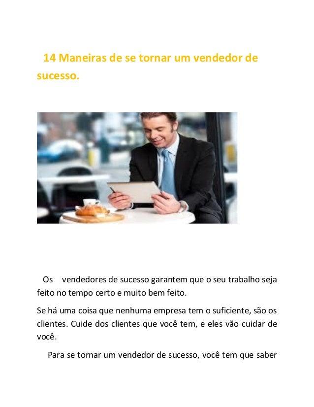 14 Maneiras de se tornar um vendedor de sucesso. Os vendedores de sucesso garantem que o seu trabalho seja feito no tempo ...