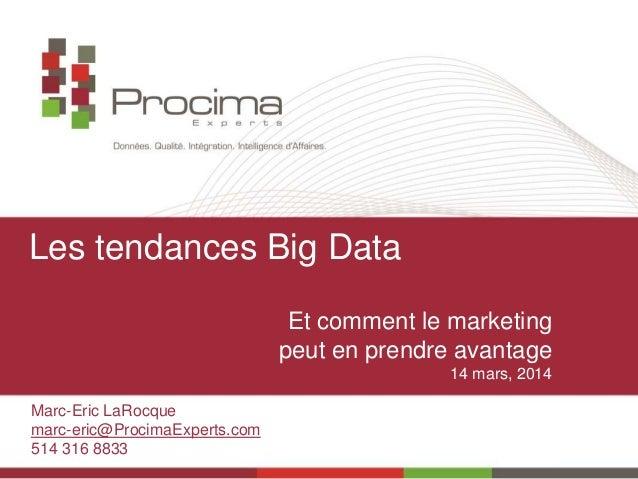 Les tendances Big Data Et comment le marketing peut en prendre avantage 14 mars, 2014 Marc-Eric LaRocque marc-eric@Procima...
