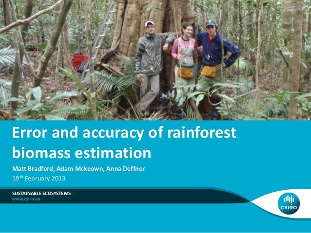 Error and accuracy of rainforestbiomass estimationMatt Bradford, Adam Mckeown, Anna Deffner19th February 2013SUSTAINABLE E...