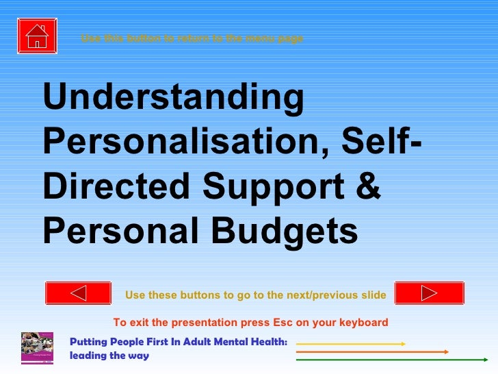 Understanding Personalisation, Self-Directed Support & Personal Budgets Use this button to return to the menu page Use the...