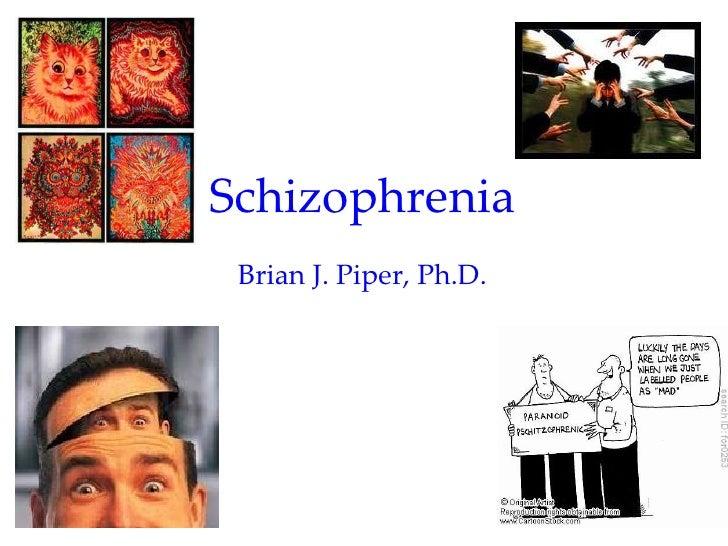 Schizophrenia Brian J. Piper, Ph.D.