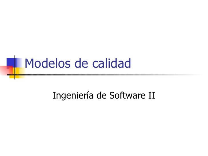 Modelos de calidad Ingeniería de Software II