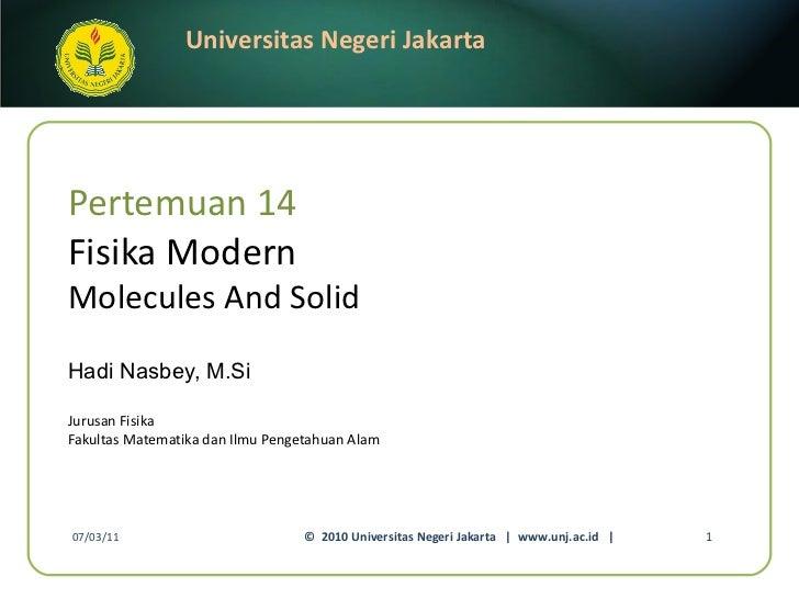 Pertemuan 14 Fisika Modern Molecules And Solid Hadi Nasbey, M.Si <ul><li>Jurusan Fisika </li></ul><ul><li>Fakultas Matemat...
