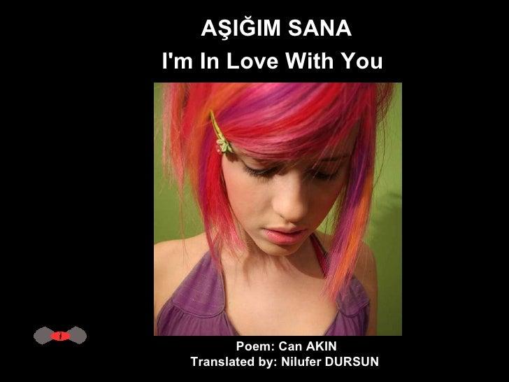 AŞIĞIM SANA I'm In Love With You   Poem: Can AKIN Translated by: Nilufer DURSUN