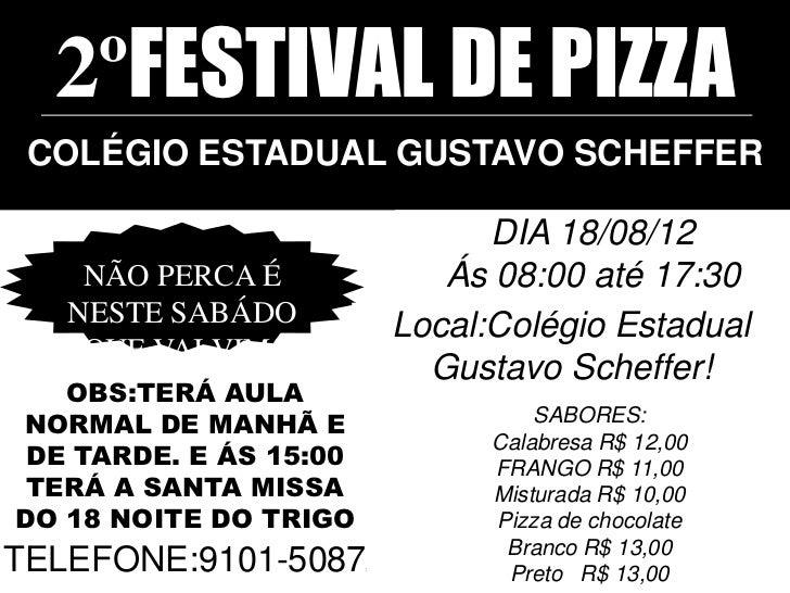 2ºFESTIVAL DE PIZZA COLÉGIO ESTADUAL GUSTAVO SCHEFFER                                  DIA 18/08/12    NÃO PERCA É        ...