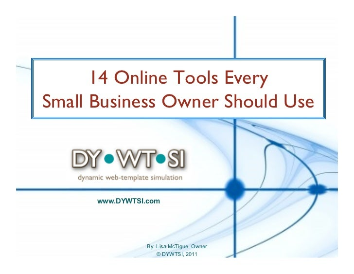 14 Online Tools EverySmall Business Owner Should Use      www.DYWTSI.com                 By: Lisa McTigue, Owner          ...