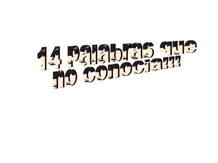 14 palabras que no conocia!!!