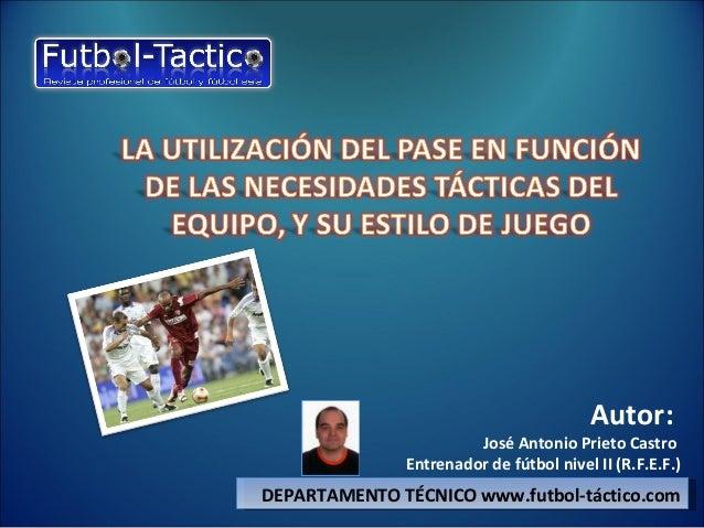 Autor: José Antonio Prieto Castro Entrenador de fútbol nivel II (R.F.E.F.) DEPARTAMENTO TÉCNICO www.futbol-táctico.com