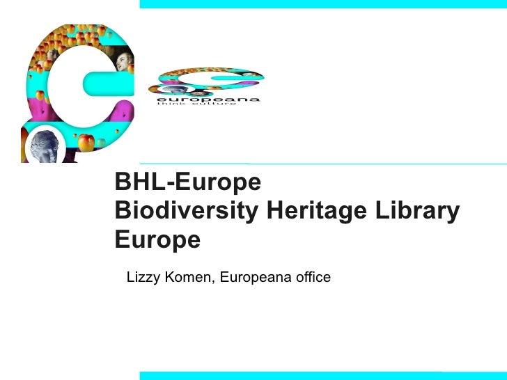 BHL-Europe Biodiversity Heritage Library Europe Lizzy Komen, Europeana office