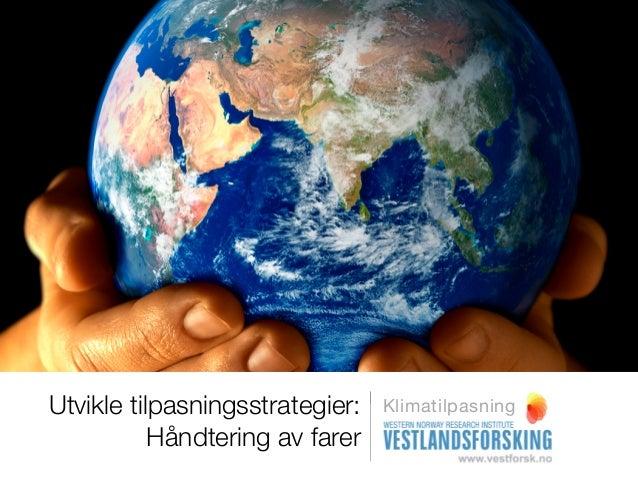 Utvikle tilpasningsstrategier:   Klimatilpasning           Håndtering av farer