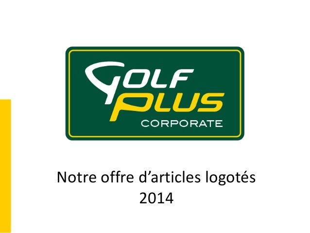 Notre offre d'articles logotés 2014