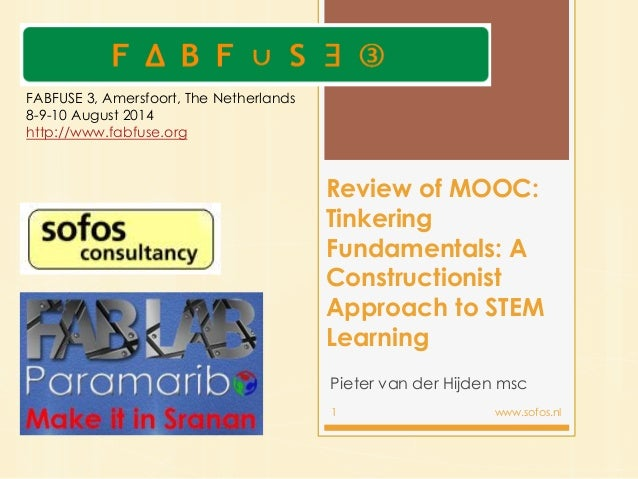 Review of MOOC: Tinkering Fundamentals: A Constructionist Approach to STEM Learning Pieter van der Hijden msc 1 www.sofos....