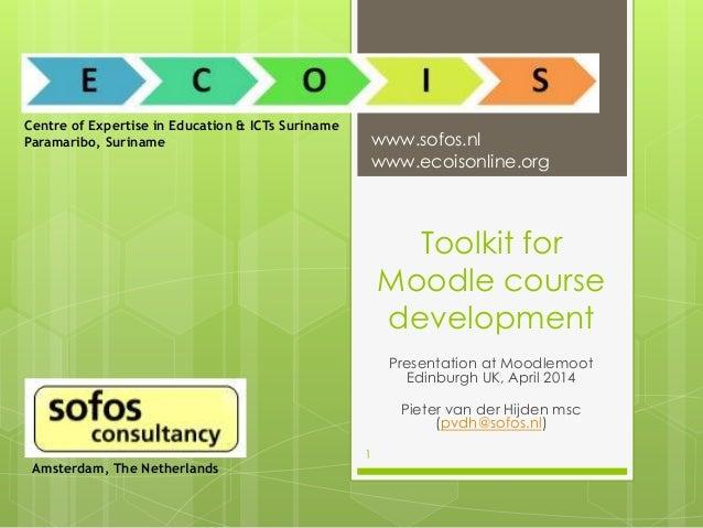 Toolkit for Moodle course development Presentation at Moodlemoot Edinburgh UK, April 2014 Pieter van der Hijden msc (pvdh@...