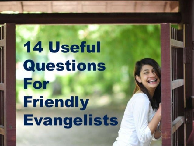 14 Useful Questions for the Friendly Evangelist