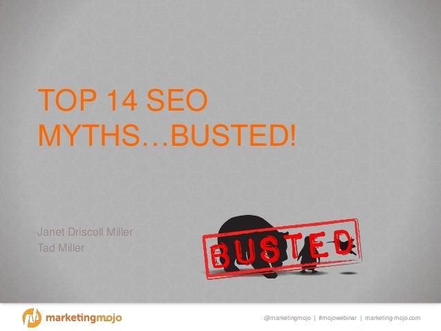 @marketingmojo | #mojowebinar | marketing-mojo.com TOP 14 SEO MYTHS…BUSTED! Janet Driscoll Miller Tad Miller