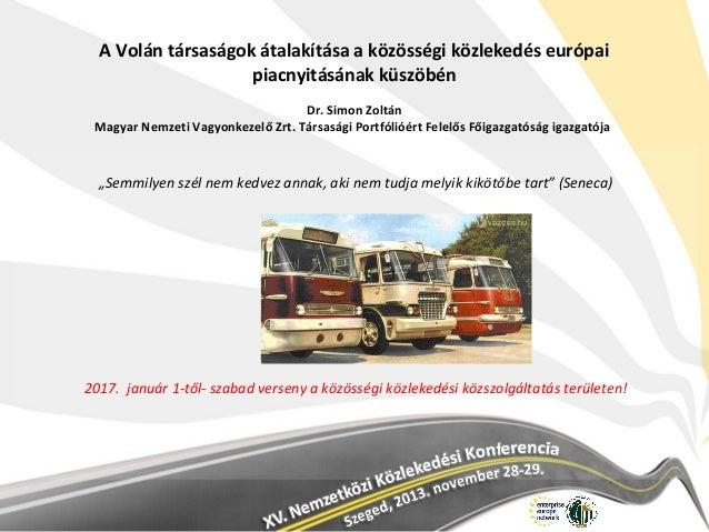 A Volán társaságok átalakítása a közösségi közlekedés európai piacnyitásának küszöbén Dr. Simon Zoltán Magyar Nemzeti Vagy...