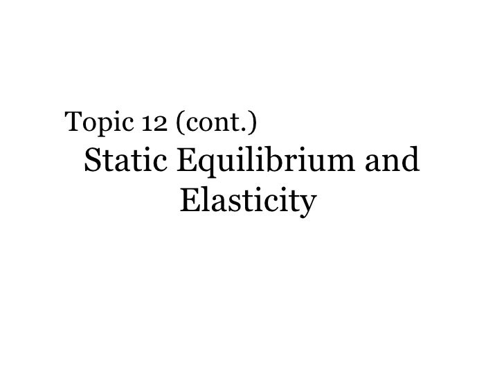 Static Equilibrium and Elasticity  Topic 12 (cont.)