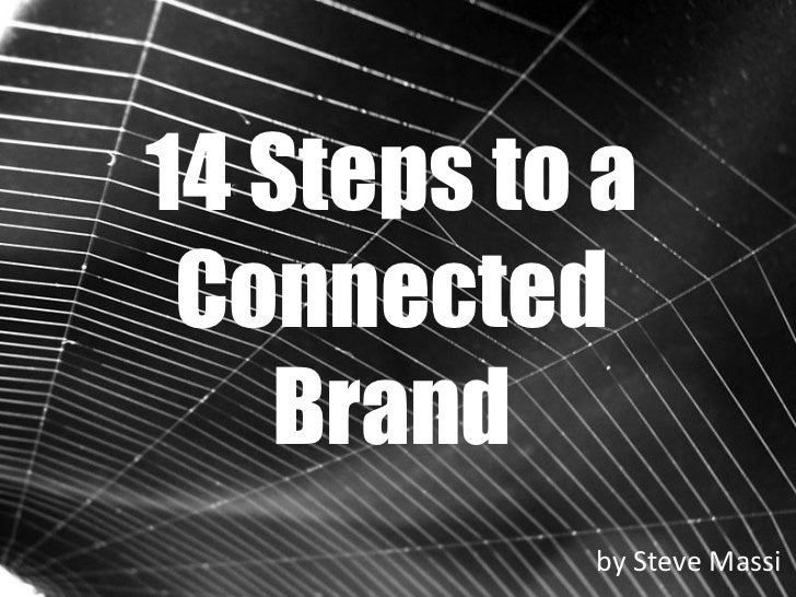 14 Steps to a Connected   Brand           by Steve Massi