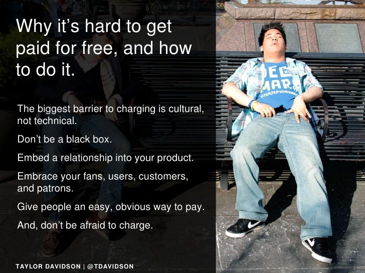 Why it's hard to get paid for free, and how to do it.   The biggest barrier to charging is cultural, not technical. Don't ...