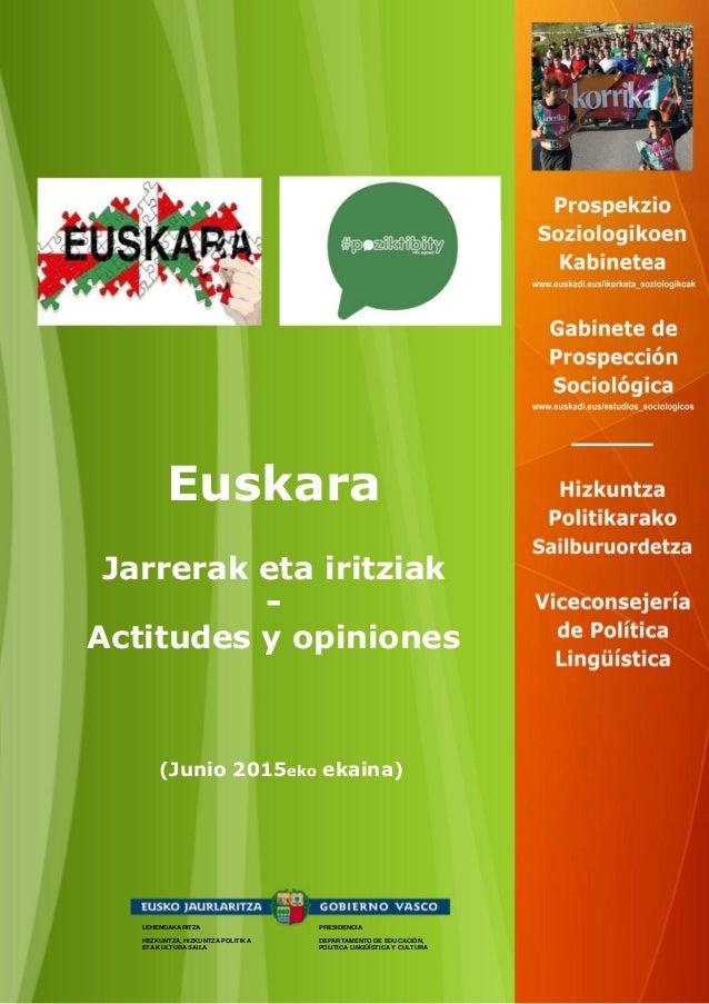 (Junio 2015eko ekaina) Euskara Jarrerak eta iritziak - Actitudes y opiniones LEHENDAKARITZA HEZKUNTZA, HIZKUNTZA POLITIKA ...