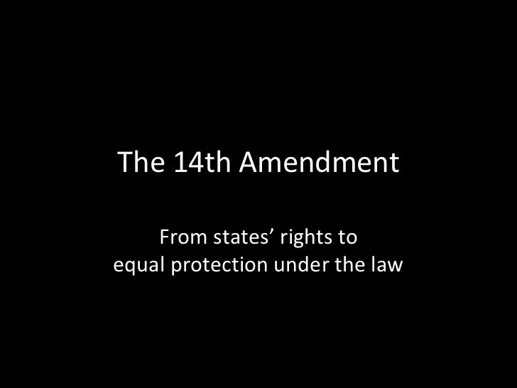 The 14th Amendment<br />From states' rights toequal protection under the law<br />