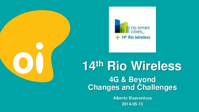14th Rio Wireless Alberto Boaventura 2014-05-13 4G & Beyond Changes and Challenges