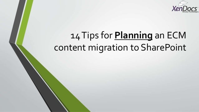 14 Tips for Planning an ECM  content migration to SharePoint