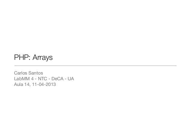 PHP: ArraysCarlos SantosLabMM 4 - NTC - DeCA - UAAula 14, 11-04-2013