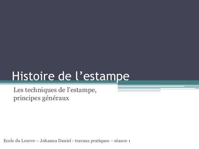 Histoire de l'estampe  Les techniques de l'estampe,  principes généraux  Ecole du Louvre – Johanna Daniel - travaux pratiq...