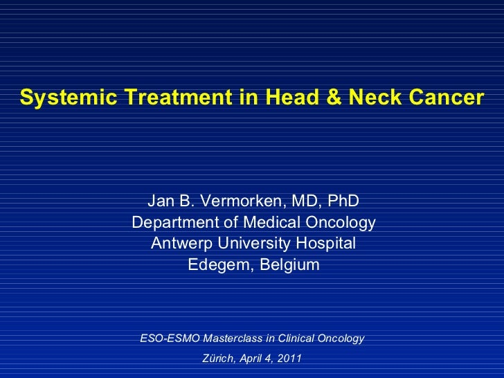 Systemic Treatment in Head & Neck Cancer Jan B. Vermorken, MD, PhD Department of Medical Oncology Antwerp University Hospi...