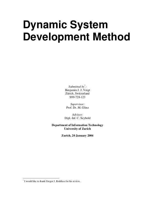 Dynamic System Development Method  Submitted by*: Benjamin J. J. Voigt Zürich, Switzerland S99-728-123 Supervisor: Prof. D...