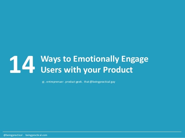 pj . entreprenuer . product geek . that @beingpractical guy 14 Ways to Emotionally Engage Users with your Product @beingpr...