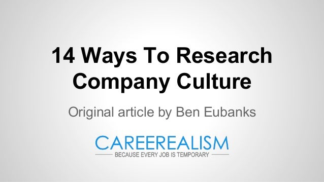 14 Ways To Research Company Culture Original article by Ben Eubanks